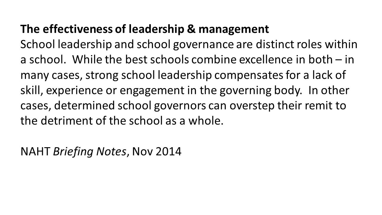 The effectiveness of leadership & management School leadership and school governance are distinct roles within a school. While the best schools combin