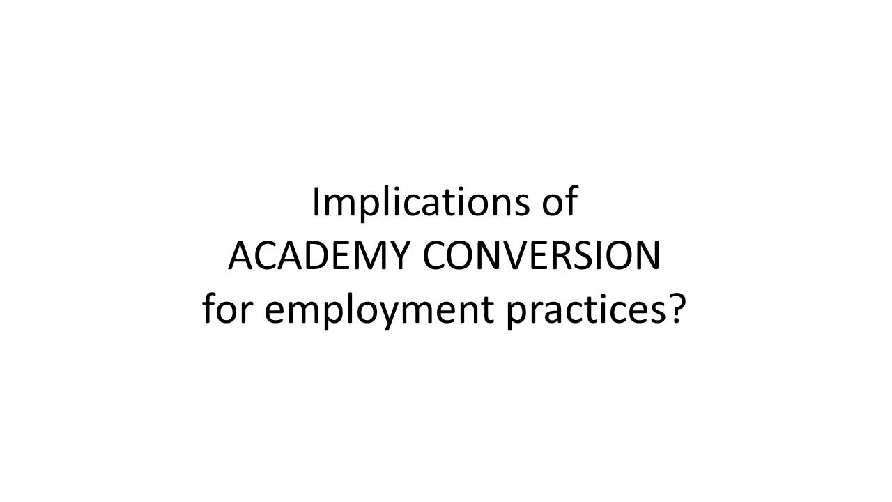 Implications of ACADEMY CONVERSION for employment practices?