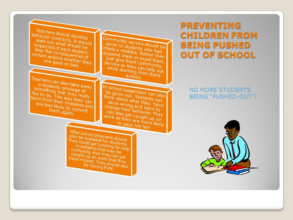 PREVENTING CHILDREN FROM BEING PUSHED OUT OF SCHOOL NO MORE STUDENTS BEING PUSHED-OUT !
