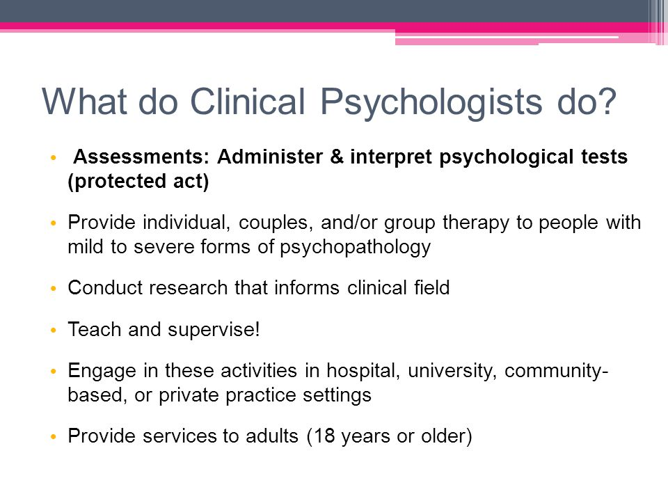 What do Clinical Psychologists do.