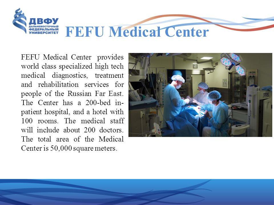 FEFU Medical Center FEFU Medical Center provides world class specialized high tech medical diagnostics, treatment and rehabilitation services for peop