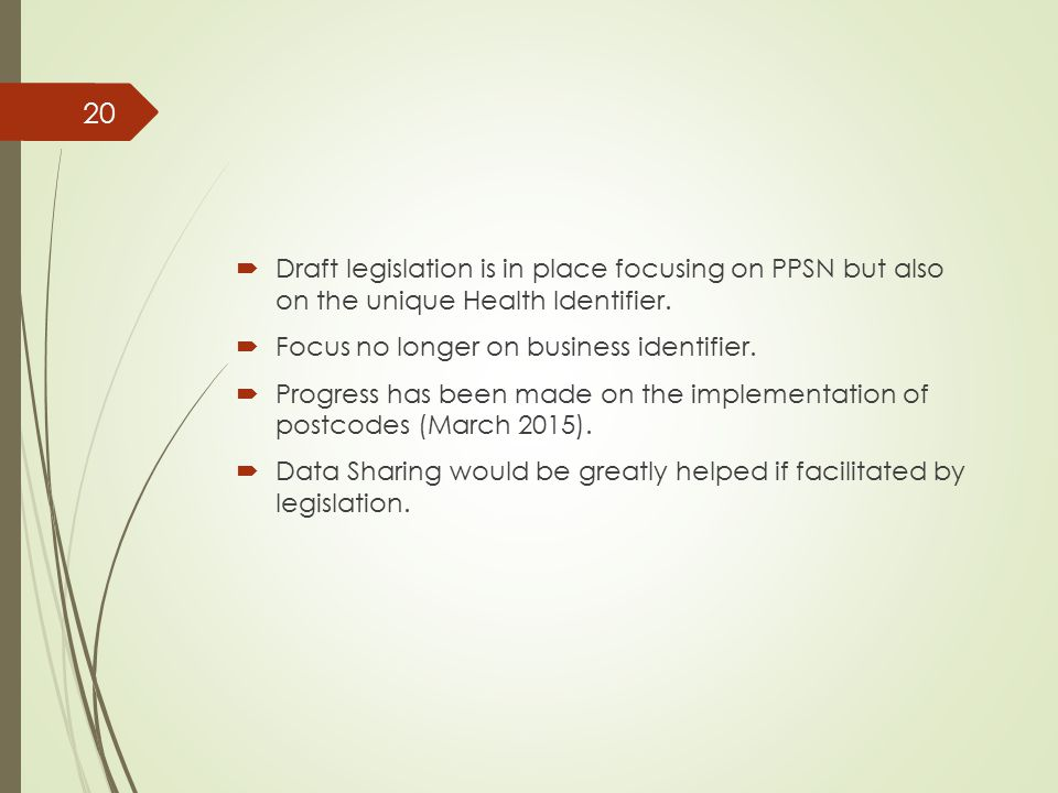  Draft legislation is in place focusing on PPSN but also on the unique Health Identifier.