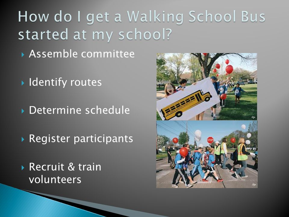  Assemble committee  Identify routes  Determine schedule  Register participants  Recruit & train volunteers
