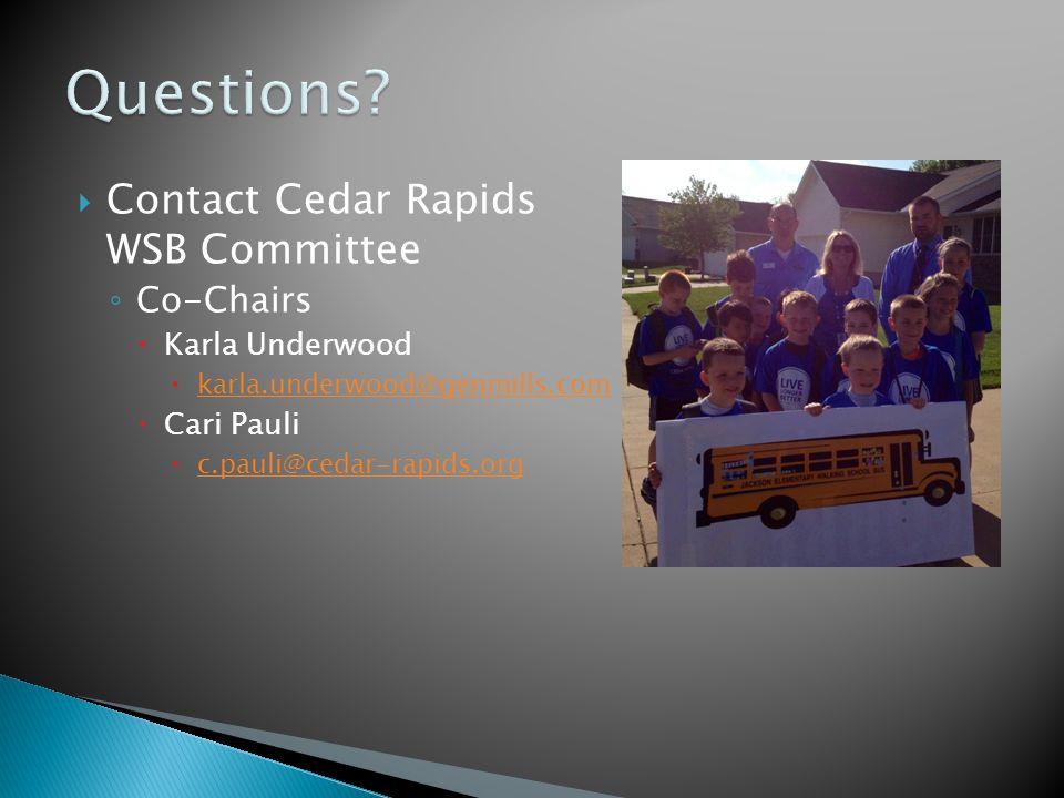 Contact Cedar Rapids WSB Committee ◦ Co-Chairs  Karla Underwood  karla.underwood@genmills.com karla.underwood@genmills.com  Cari Pauli  c.pauli@cedar-rapids.org c.pauli@cedar-rapids.org