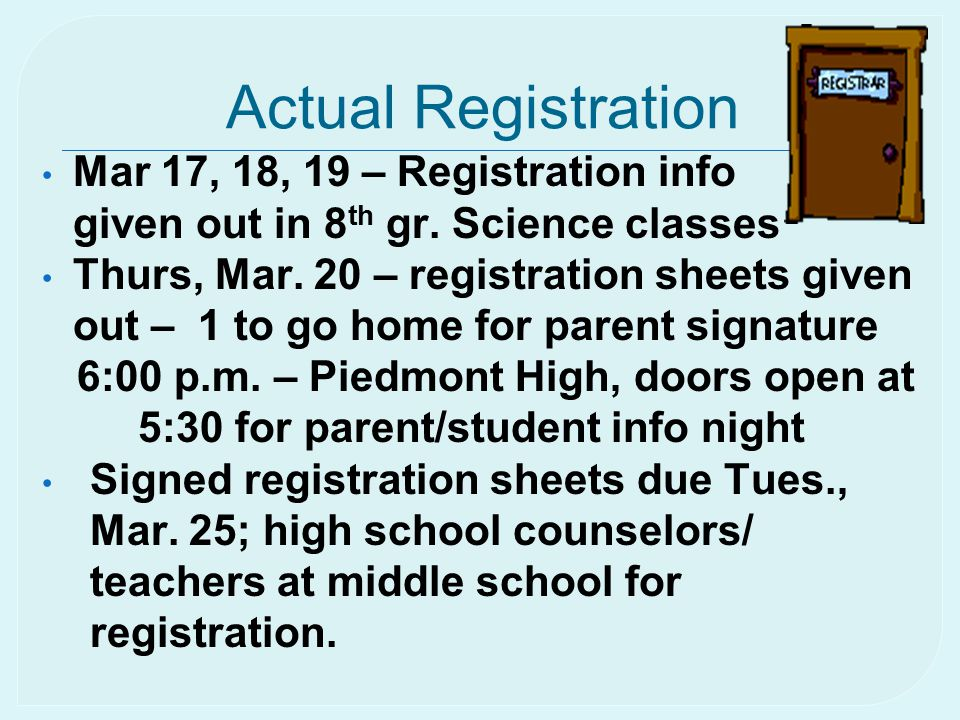 Actual Registration Mar 17, 18, 19 – Registration info given out in 8 th gr. Science classes Thurs, Mar. 20 – registration sheets given out – 1 to go