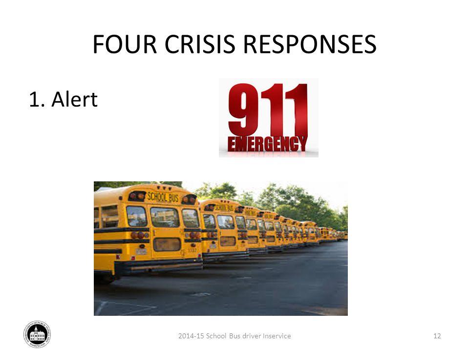 FOUR CRISIS RESPONSES 1. Alert 2014-15 School Bus driver Inservice12