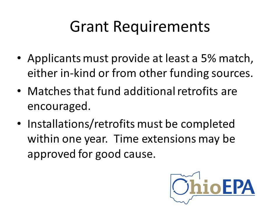 Grant Requirements Applicants must provide at least a 5% match, either in-kind or from other funding sources. Matches that fund additional retrofits a