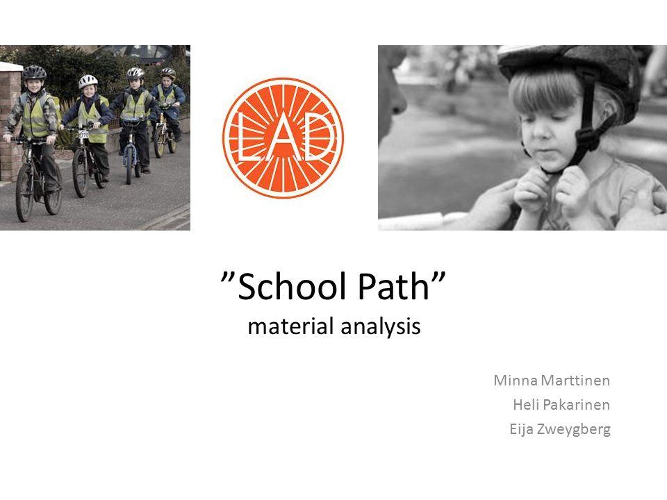 School Path material analysis Minna Marttinen Heli Pakarinen Eija Zweygberg