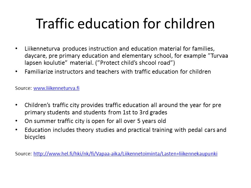 Traffic education for children Liikenneturva produces instruction and education material for families, daycare, pre primary education and elementary school, for example Turvaa lapsen koulutie material.