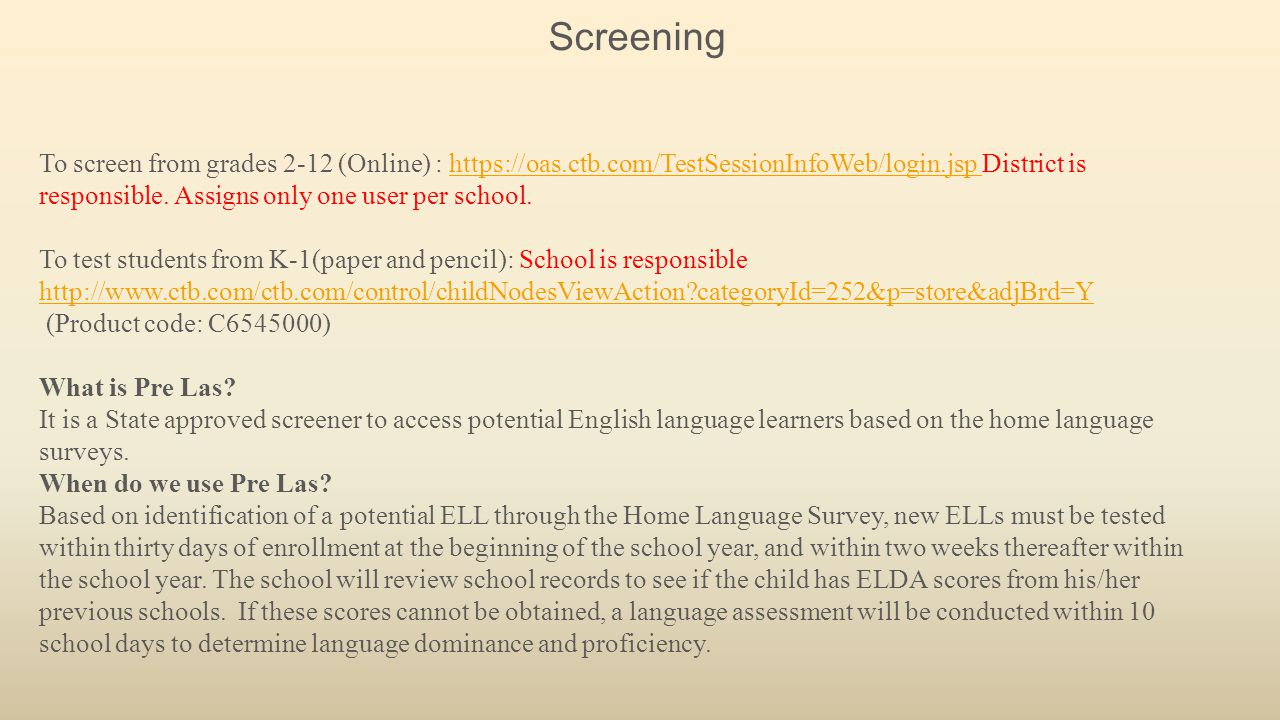 Screening To screen from grades 2-12 (Online) : https://oas.ctb.com/TestSessionInfoWeb/login.jsp District is responsible. Assigns only one user per sc