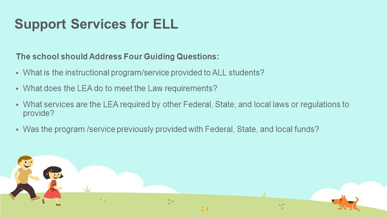 Support Services for ELL The school should Address Four Guiding Questions:  What is the instructional program/service provided to ALL students?  Wha