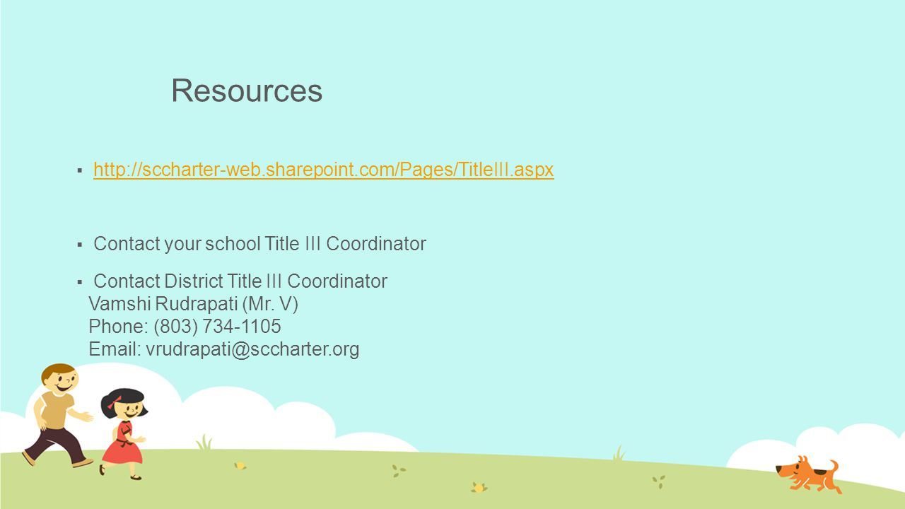 Resources  http://sccharter-web.sharepoint.com/Pages/TitleIII.aspx http://sccharter-web.sharepoint.com/Pages/TitleIII.aspx  Contact your school Titl