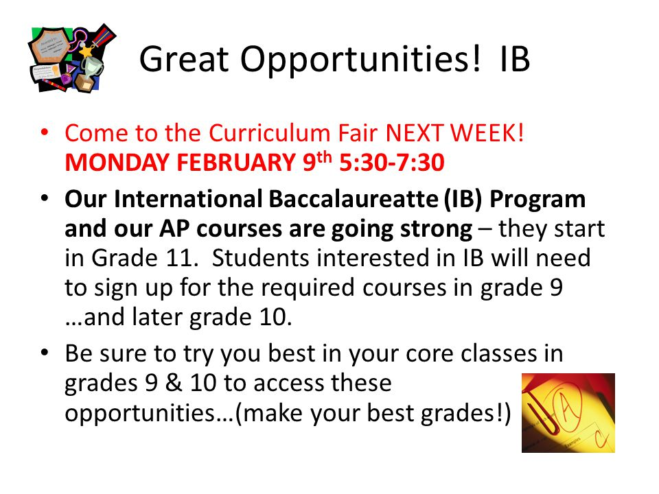 Great Opportunities. IB Come to the Curriculum Fair NEXT WEEK.