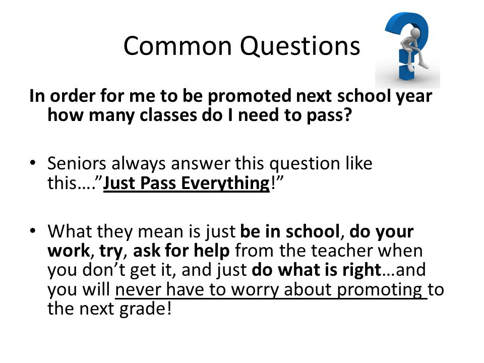Common Questions In order for me to be promoted next school year how many classes do I need to pass.