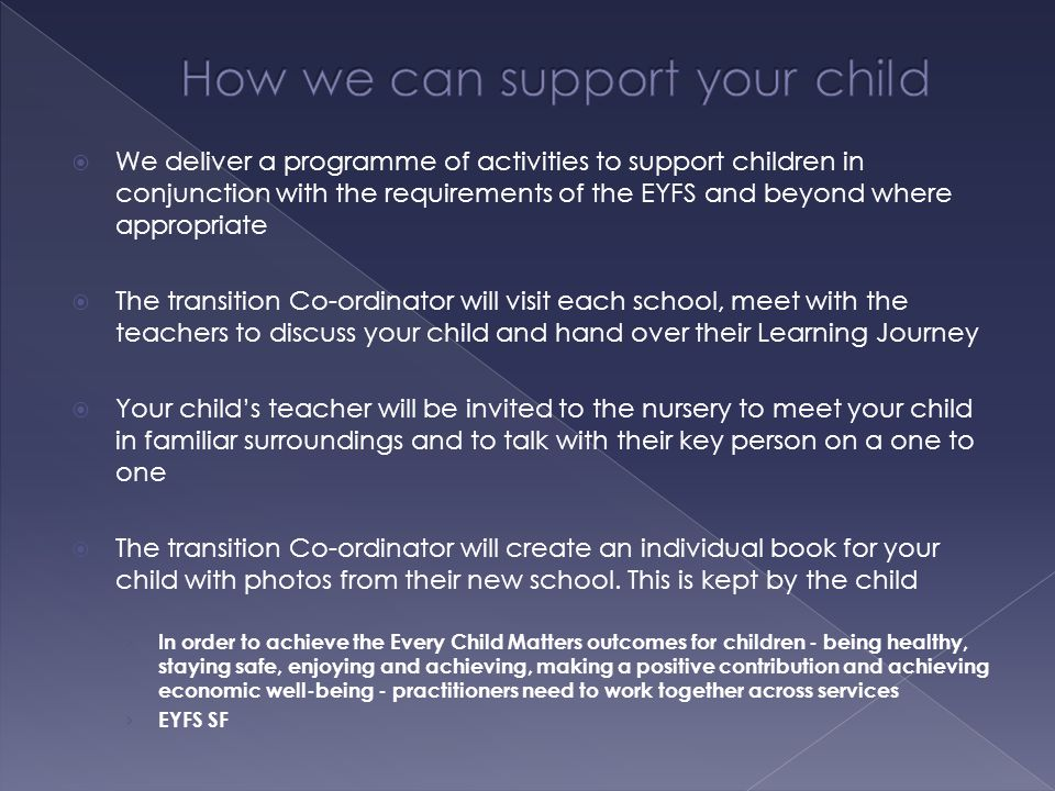  We deliver a programme of activities to support children in conjunction with the requirements of the EYFS and beyond where appropriate  The transit