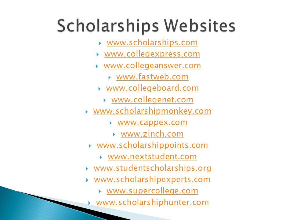  www.scholarships.com www.scholarships.com  www.collegexpress.com www.collegexpress.com  www.collegeanswer.com www.collegeanswer.com  www.fastweb.