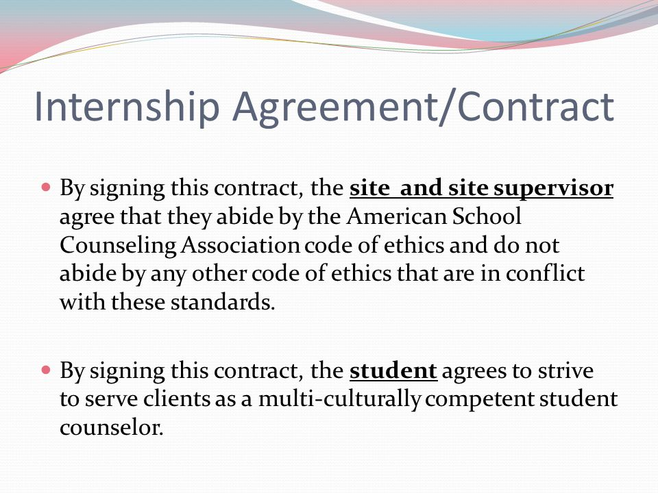 Internship Agreement/Contract By signing this contract, the site and site supervisor agree that they abide by the American School Counseling Associati