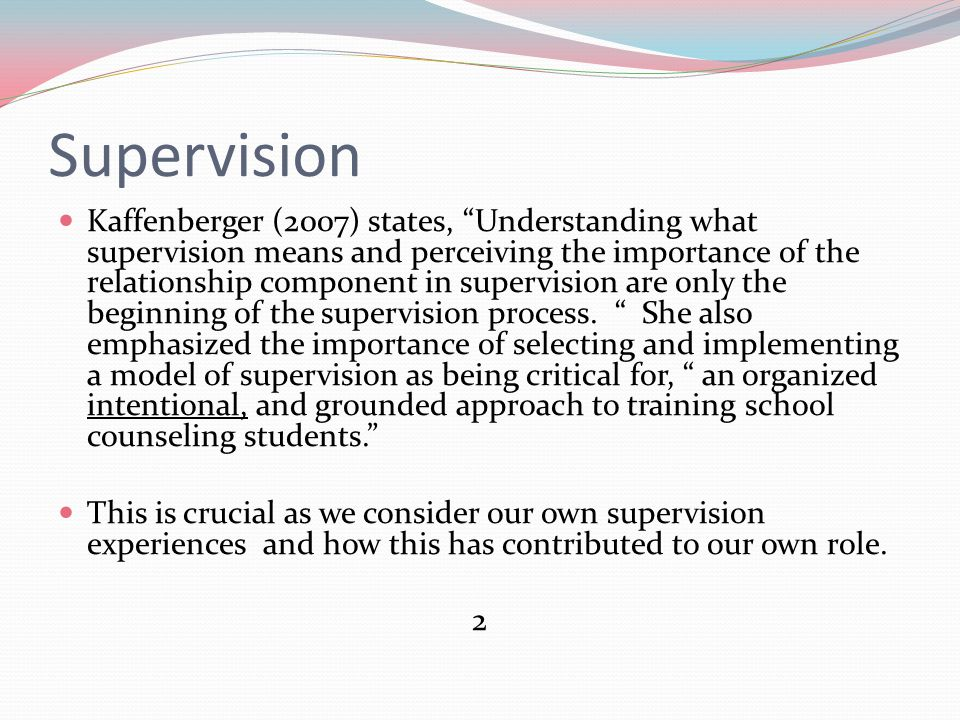Supervision Thompson (2004) identified 3 stages of supervision: 1.