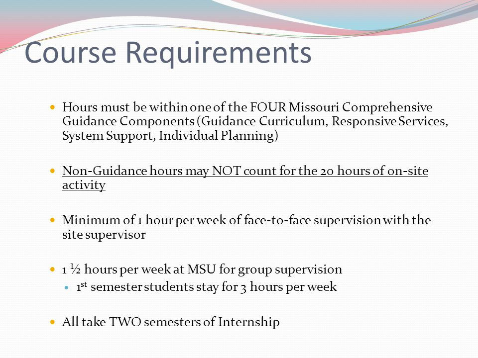 Course Requirements Hours must be within one of the FOUR Missouri Comprehensive Guidance Components (Guidance Curriculum, Responsive Services, System