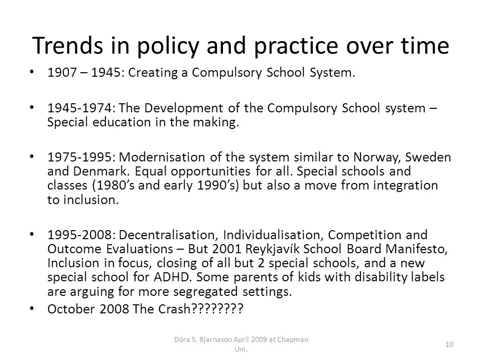 Trends in policy and practice over time 1907 – 1945: Creating a Compulsory School System.