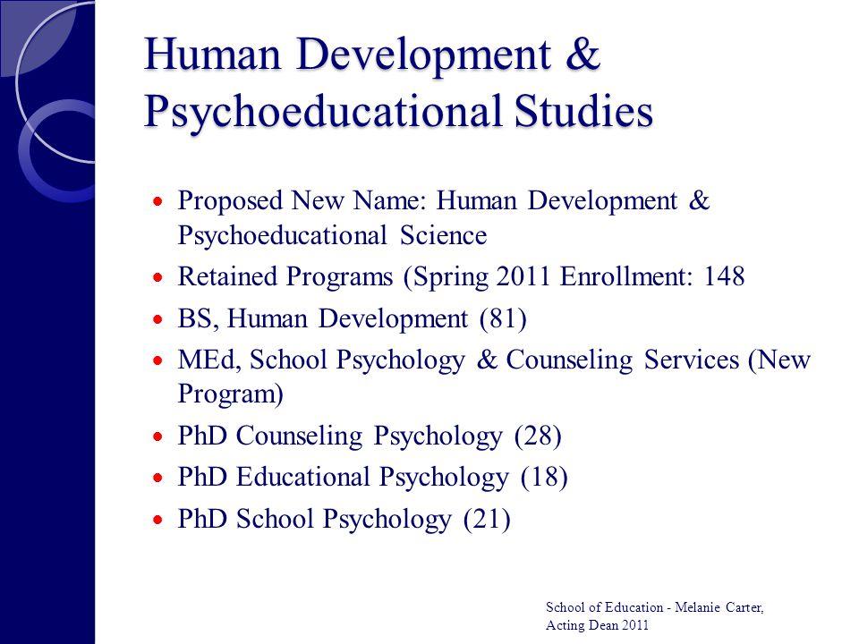 Human Development & Psychoeducational Studies Proposed New Name: Human Development & Psychoeducational Science Retained Programs (Spring 2011 Enrollme