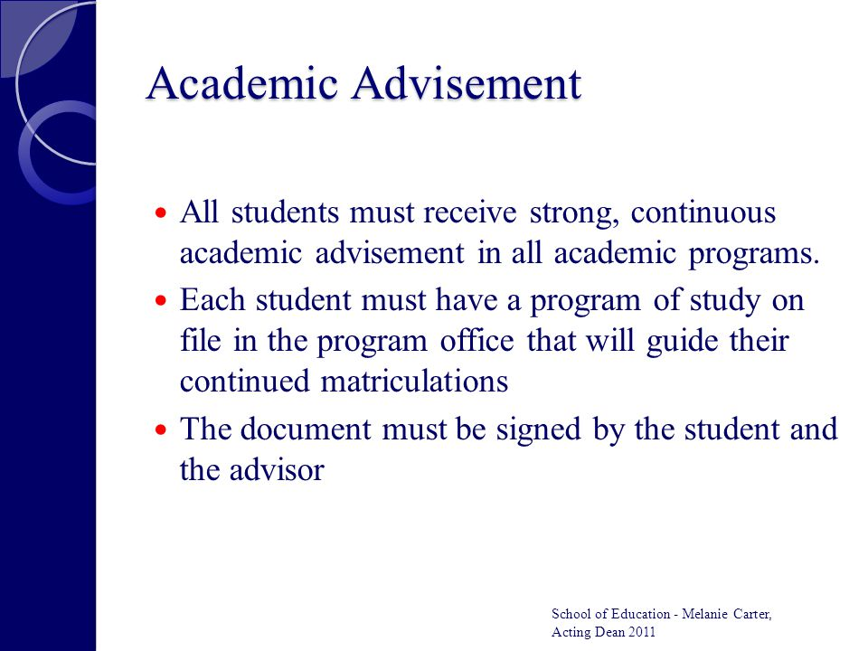 Academic Advisement All students must receive strong, continuous academic advisement in all academic programs. Each student must have a program of stu