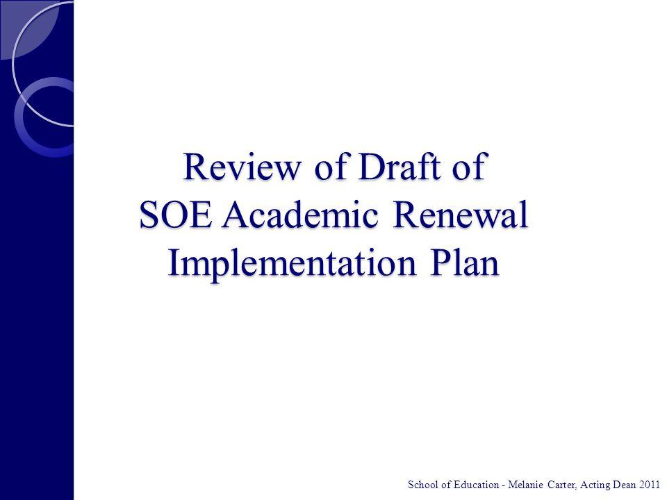 Review of Draft of SOE Academic Renewal Implementation Plan School of Education - Melanie Carter, Acting Dean 2011
