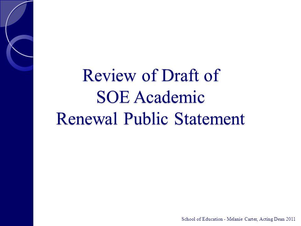 Review of Draft of SOE Academic Renewal Public Statement School of Education - Melanie Carter, Acting Dean 2011