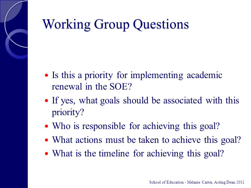 Working Group Questions Is this a priority for implementing academic renewal in the SOE? If yes, what goals should be associated with this priority? W