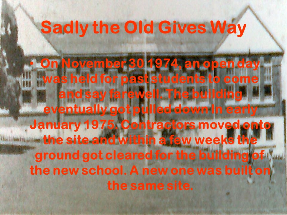 Sadly the Old Gives Way On November 30 1974, an open day was held for past students to come and say farewell.