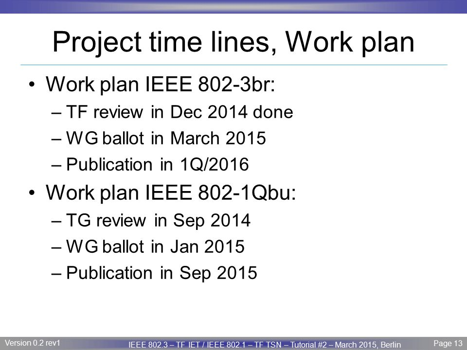 Page 13 IEEE P802.3 Maintenance report – July 2008 Plenary Version 1.0 Version 0.2 rev1 Page 13 IEEE 802.3 – TF IET / IEEE 802.1 – TF TSN – Tutorial #