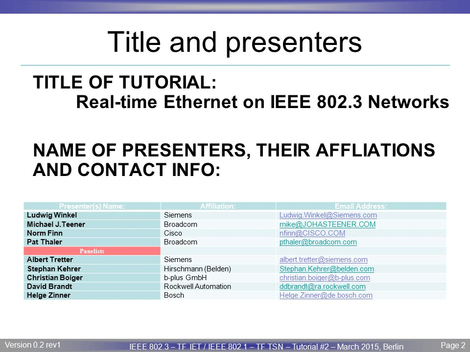 Page 33 IEEE P802.3 Maintenance report – July 2008 Plenary Version 1.0 Version 0.2 rev1 Page 33 IEEE 802.3 – TF IET / IEEE 802.1 – TF TSN – Tutorial #2 – March 2015, Berlin IEEE 802 schedulers and shapers AVB Credit-Based Shaper: Similar to the typical run rate/burst rate shaper, but with really useful mathematical properties.