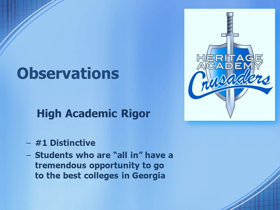 Observations High Academic Rigor –#1 Distinctive –Students who are all in have a tremendous opportunity to go to the best colleges in Georgia