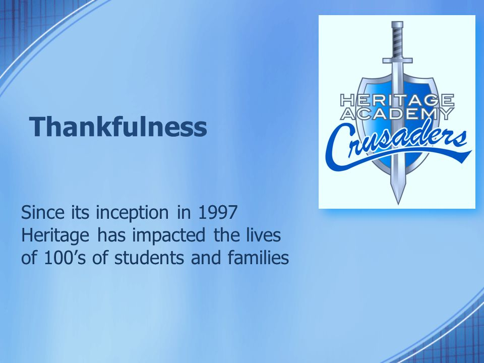 Thankfulness Since its inception in 1997 Heritage has impacted the lives of 100's of students and families
