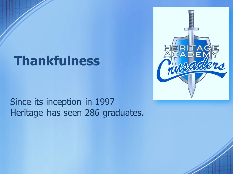 Thankfulness Since its inception in 1997 Heritage has seen 286 graduates.
