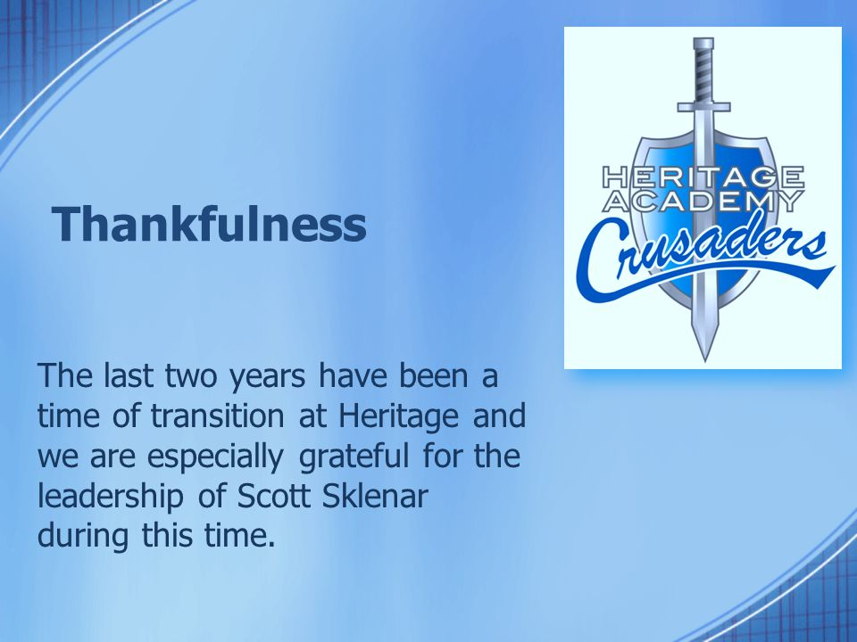 Thankfulness The last two years have been a time of transition at Heritage and we are especially grateful for the leadership of Scott Sklenar during t