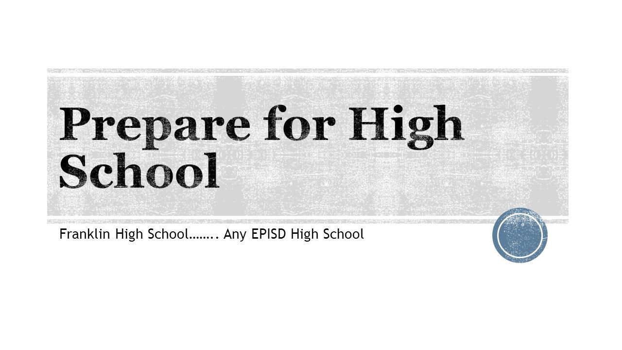Franklin High School…….. Any EPISD High School