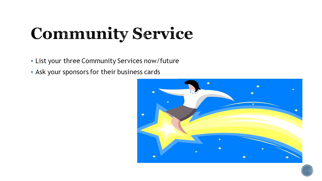  List your three Community Services now/future  Ask your sponsors for their business cards