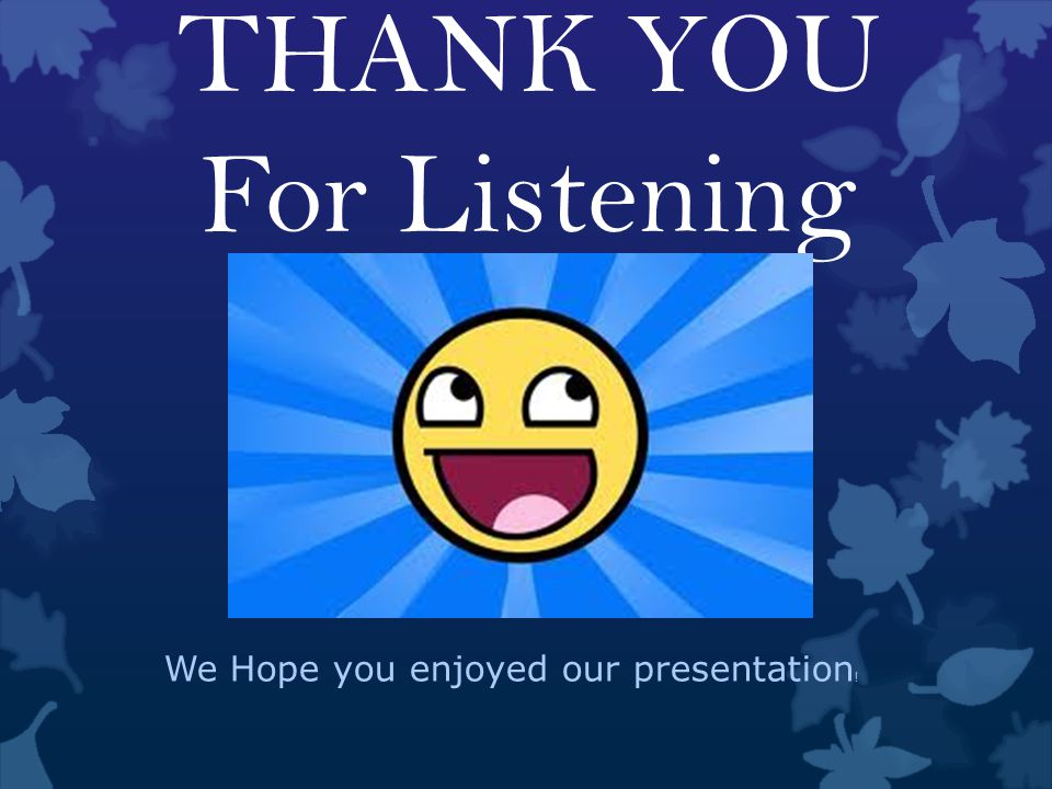 THANK YOU For Listening We Hope you enjoyed our presentation !