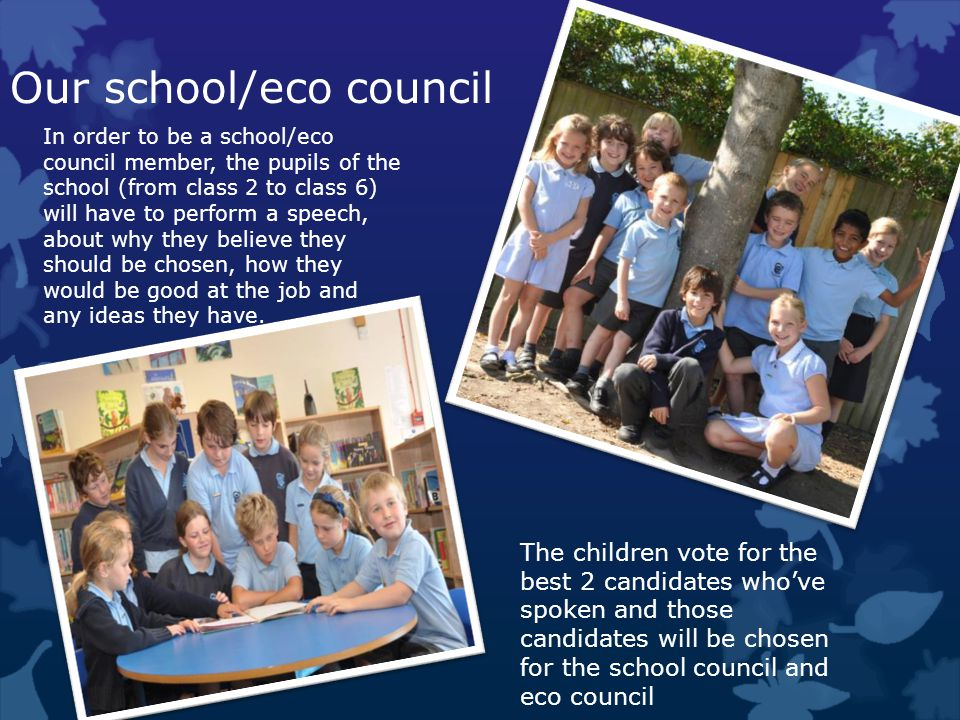 Our school/eco council A taste of Chevening St Botolphs Primary School In order to be a school/eco council member, the pupils of the school (from class 2 to class 6) will have to perform a speech, about why they believe they should be chosen, how they would be good at the job and any ideas they have.