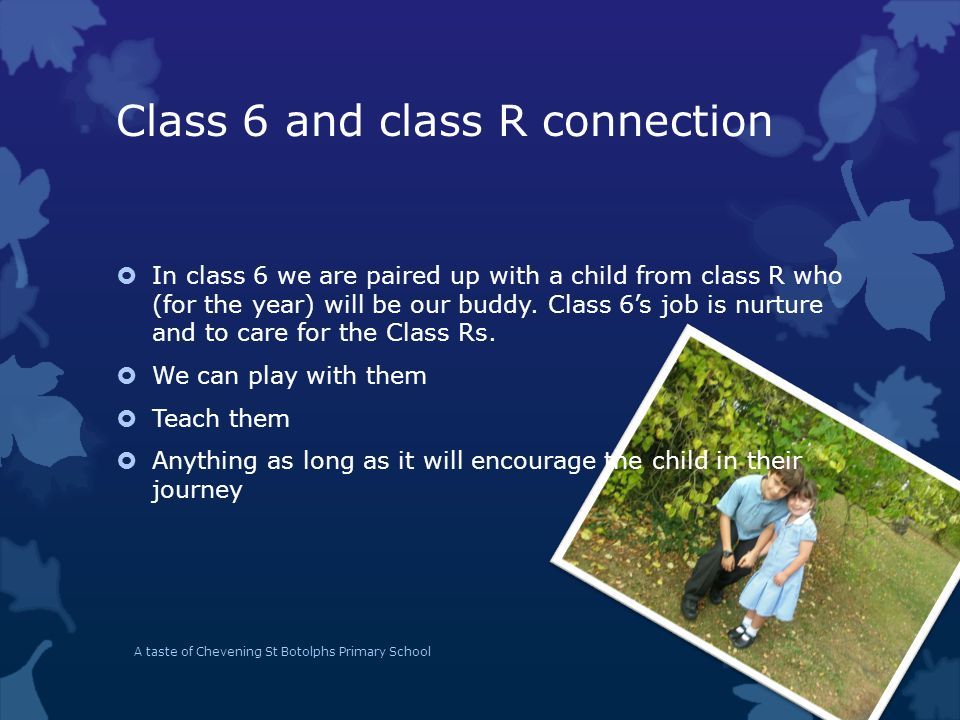 Class 6 and class R connection  In class 6 we are paired up with a child from class R who (for the year) will be our buddy.