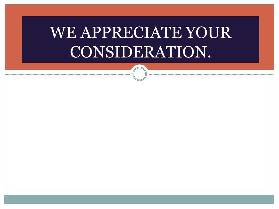 WE APPRECIATE YOUR CONSIDERATION.