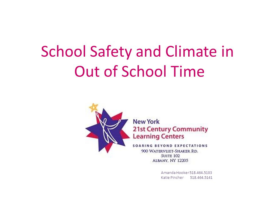 School Safety and Climate in Out of School Time Amanda Hooker 518.464.5103 Katie Pincher 518.464.5141