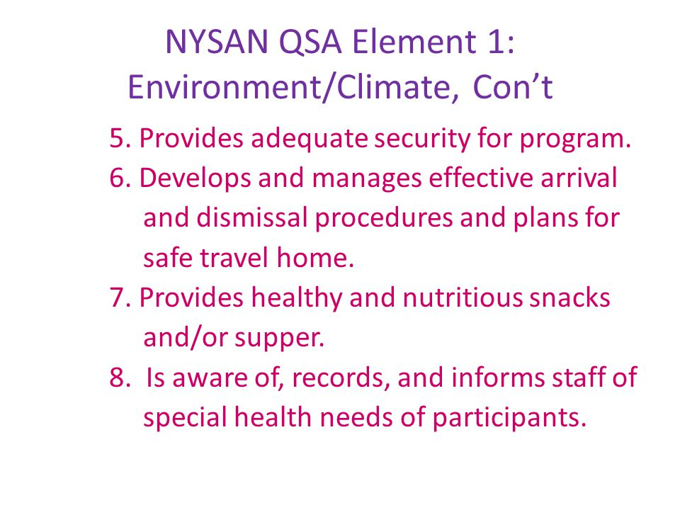 NYSAN QSA Element 1: Environment/Climate, Con't 5. Provides adequate security for program. 6. Develops and manages effective arrival and dismissal pro