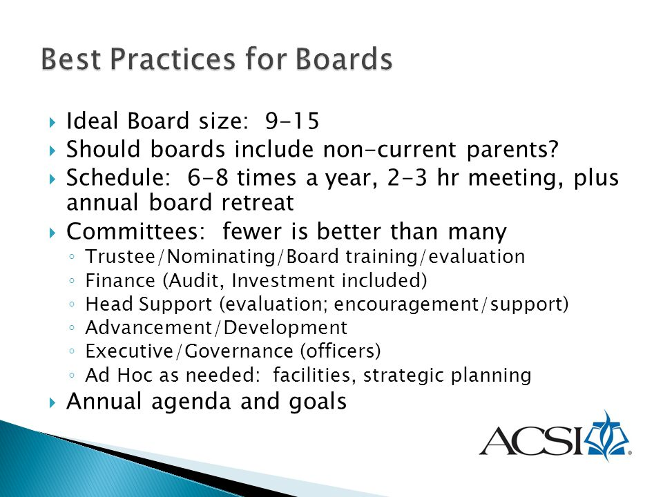  Ideal Board size: 9-15  Should boards include non-current parents?  Schedule: 6-8 times a year, 2-3 hr meeting, plus annual board retreat  Commit