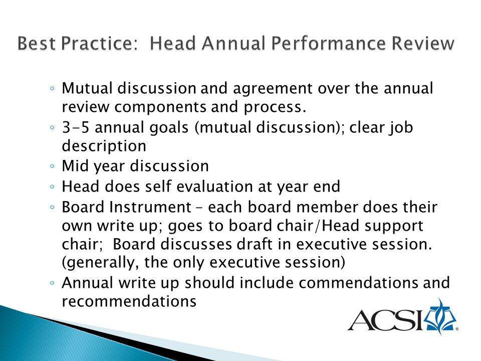 ◦ Mutual discussion and agreement over the annual review components and process. ◦ 3-5 annual goals (mutual discussion); clear job description ◦ Mid y
