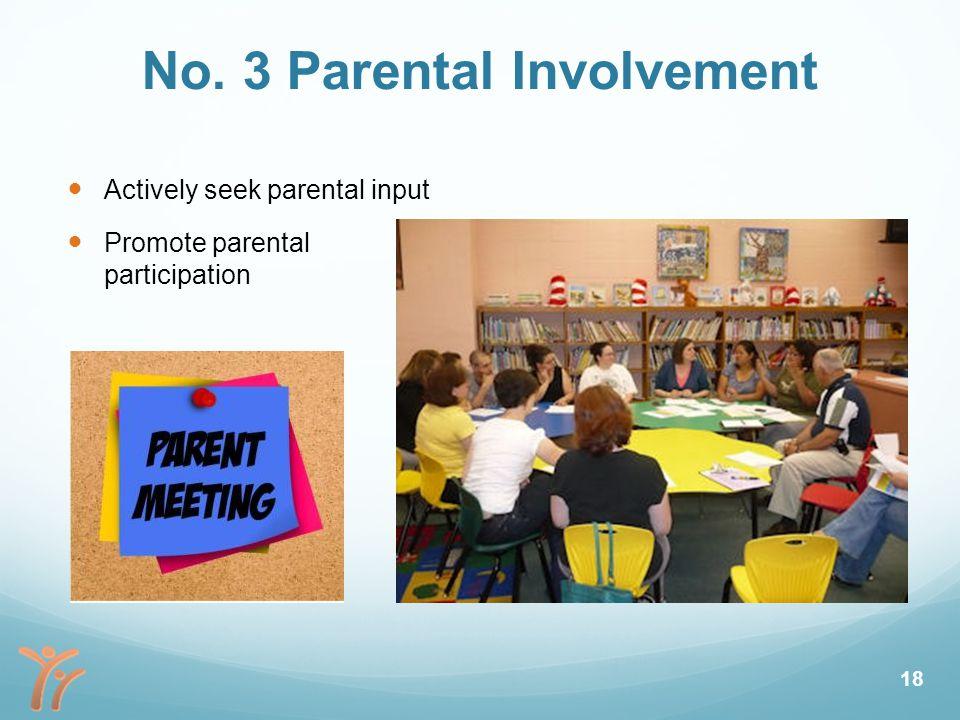 No. 3 Parental Involvement Actively seek parental input Promote parental participation 18
