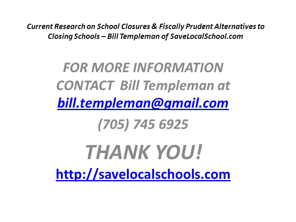 Current Research on School Closures & Fiscally Prudent Alternatives to Closing Schools – Bill Templeman of SaveLocalSchool.com FOR MORE INFORMATION CO