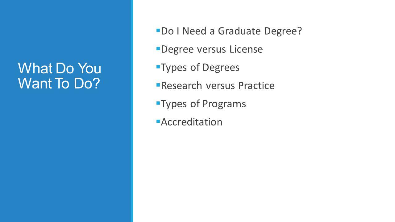 Do I Need A Graduate Degree. Myth: I must go to graduate school.
