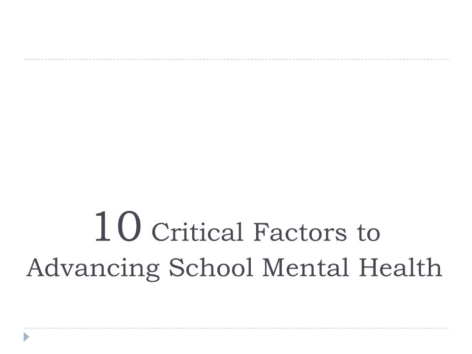 10 Critical Factors to Advancing School Mental Health
